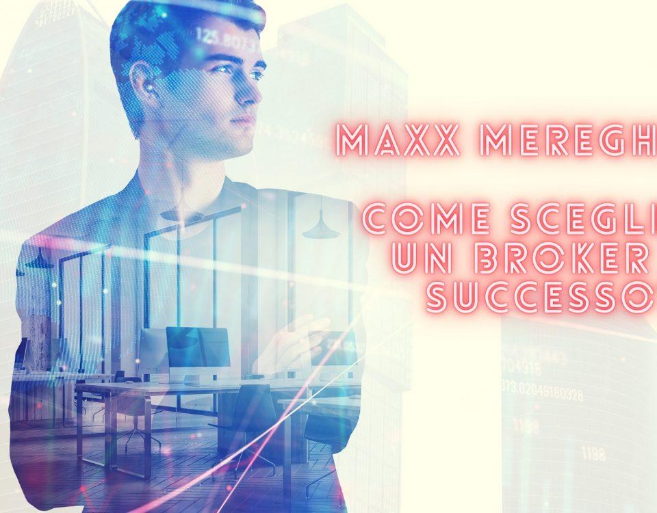 Maxx Mereghetti il broker , come scegliere il migliore!
