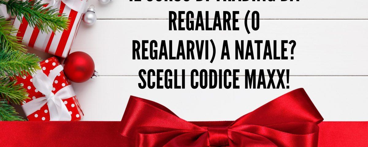 Il corso di Trading da regalare (o regalarvi) a Natale Scegli Codice Maxx!, maxx mereghetti