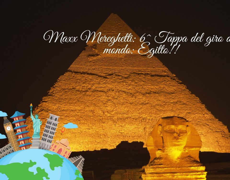 Maxx Mereghetti 6^ Tappa del giro del mondo Egitto!!