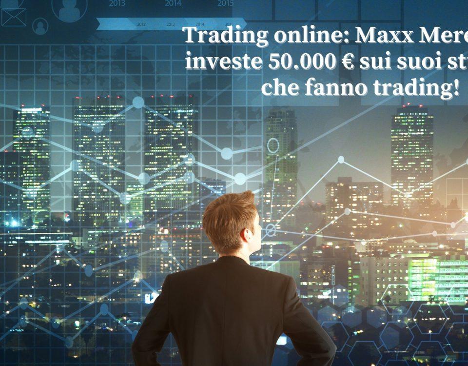 Trading online Investo 50.000 euro sui miei studenti che fanno trading!, Maxx Mereghetti