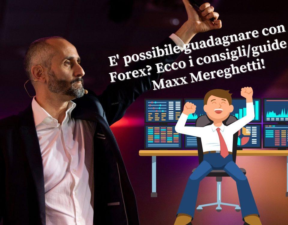 E' possibile guadagnare con il Forex? Ecco i consigli/guide di Maxx Mereghetti!