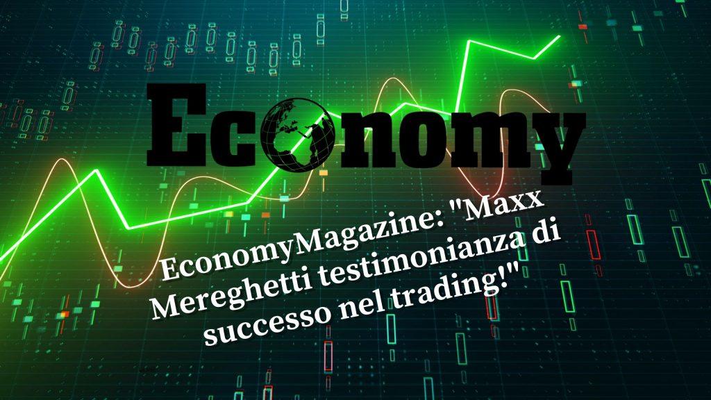 Economymagazine Mereghetti testimonianza di un ottimo trading!, Maxx Mereghetti