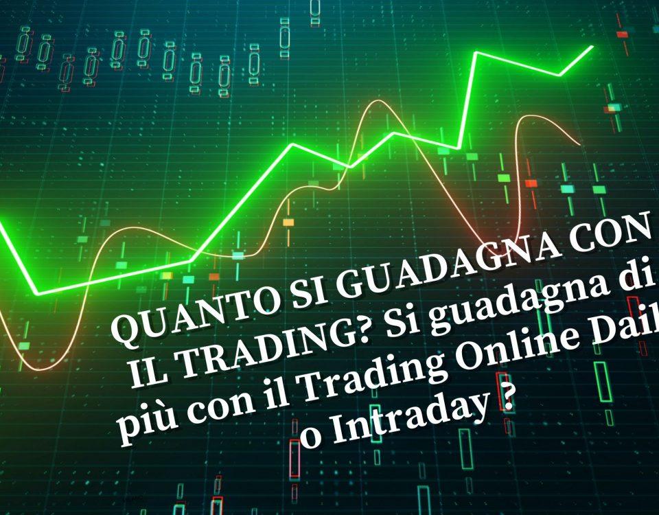 QUANTO SI GUADAGNA CON IL TRADING? Si guadagna di più con il Trading Online Daily o Intraday ?