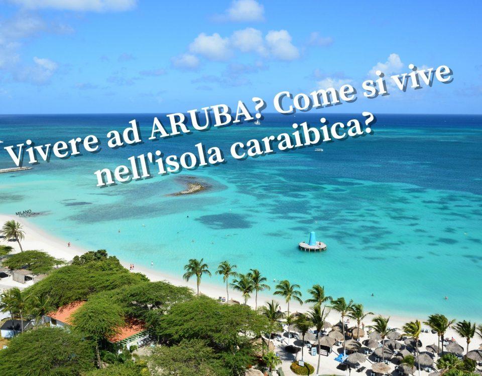 Vivere ad ARUBA Come si vive nell'isola caraibica